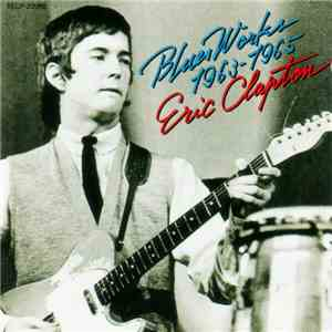 Eric Clapton - Blues Works 1963-1965 mp3 flac