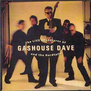Gashouse Dave & The Hardtails - The Live Adventures Of Dave Gashouse mp3 flac