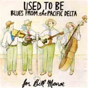 Various - Used To Be - Blues From The Pacific Delta For Bill Monroe mp3 flac
