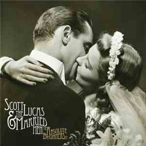Scott Lucas & The Married Men - The Absolute Beginners EP mp3 flac