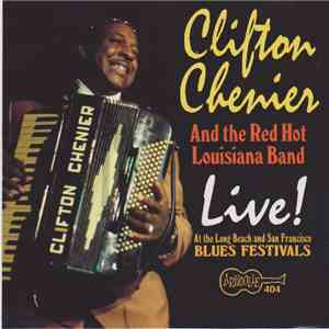 Clifton Chenier And His Red Hot Louisiana Band - Live! At The Long Beach And San Francisco Blues Festivals mp3 flac