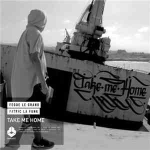 Fedde Le Grand And Patric La Funk - Take Me Home mp3 flac