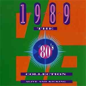 Various - The 80's Collection 1989 Alive And Kicking mp3 flac