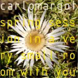 Carlomargot - Spring Session In A Very Small Room With You mp3 flac
