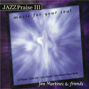 Jim Martinez & Friends - Music For Your Soul - Jazz Praise III mp3 flac