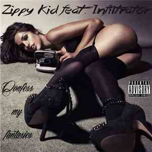 Zippy Kid Featuring Infiltrator  - Confess My Fantasies mp3 flac