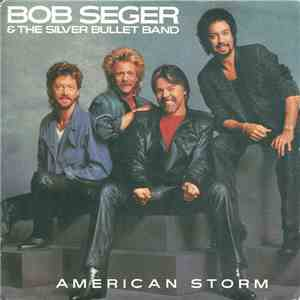 Bob Seger & The Silver Bullet Band - American Storm mp3 flac